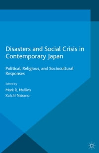 Disasters and Social Crisis in Contemporary Japan: Political, Religious, and Sociocultural Responses