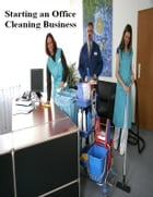 Starting an Office Cleaning Business by V.T.