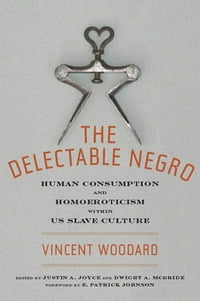 The Delectable Negro: Human Consumption and Homoeroticism within US Slave Culture