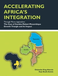 ACCELERATING AFRICA'S INTEGRATION Through Micro-regionalism:The Case of Zambia-Malawi-Mozambique…