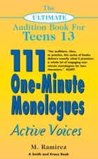 The Ultimate Audition Book for Teens Volume 13: 111 One-Minute Monologues - Active Voices by Marco Ramirez