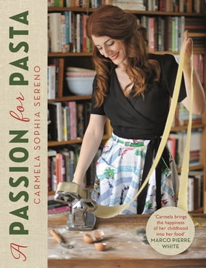 A Passion for Pasta Distinctive Regional Recipes from the Top to the Toe of Italy