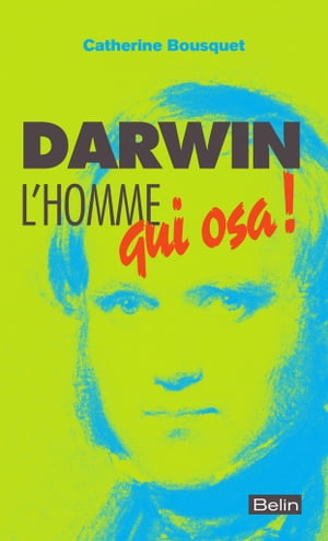 Darwin. L'homme qui osa !: L'homme qui osa ! by Catherine Bousquet