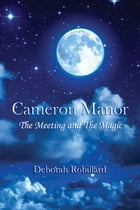 CAMERON MANOR The Meeting and the Magic