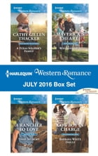 Harlequin Western Romance July 2016 Box Set: A Texas Soldier's Family\A Rancher to Love\A Maverick…