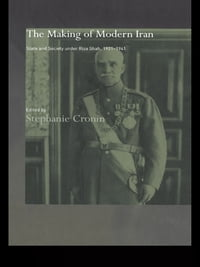 The Making of Modern Iran: State and Society under Riza Shah, 1921-1941