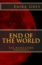 End of the World: The Revelation Prophecy by Erika Grey