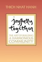 Joyfully Together: The Art of Building a Harmonious Community by Thich Nhat Hanh