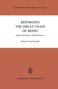 Reforging the Great Chain of Being: Studies of the History of Modal Theories