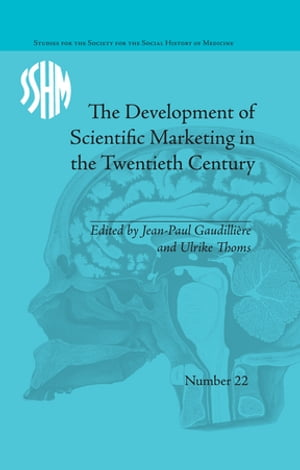 The Development of Scientific Marketing in the Twentieth Century Research for Sales in the Pharmaceutical Industry