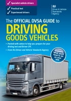 The Official DVSA Guide to Driving Goods Vehicles (11th edition) by DVSA The Driver and Vehicle Standards Agency