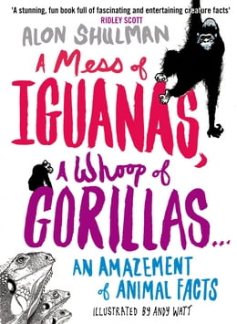 Book A Mess of Iguanas, A Whoop of Gorillas ...: An Amazement of Animal Facts by Alon Shulman