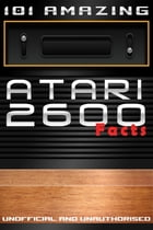 101 Amazing Atari 2600 Facts by Jimmy Russell