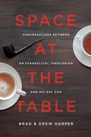 Space at the Table: Conversations Between an Evangelical Theologian and His Gay Son by Brad Harper