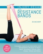 Injury Rehab with Resistance Bands: Complete Anatomy and Rehabilitation Programs for Back, Neck, Shoulders, Elbows, Hips, Knees, Ankles  by Karl Knopf
