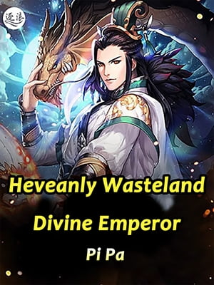 Heveanly Wasteland Divine Emperor: Volume 17