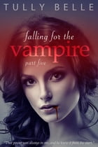 Falling for the Vampire - Part 5 by Tully Belle