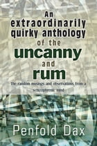 An extraordinarily quirky anthology of the uncanny and rum by Penfold Dax