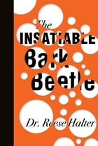 The Insatiable Bark Beetle by Dr. Reese Halter