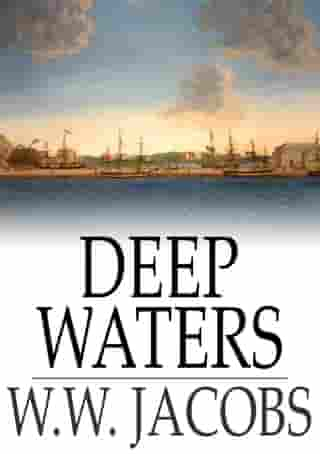 Deep Waters: The Entire Collection by W. W. Jacobs