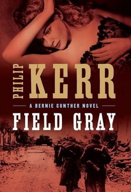 Book Field Gray: A Bernie Gunther Novel by Philip Kerr
