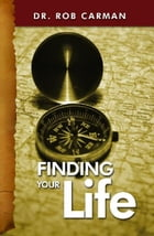 Finding Your Life: Begin the Quest by Dr. Rob Carman