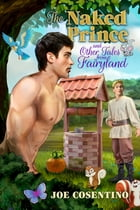 The Naked Prince and Other Tales from Fairyland by Joe Cosentino