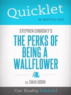 Quicklet on The Perks of Being a Wallflower by Stephen Chbosky (Book Summary)