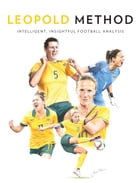 Leopold Method Quarterly Edition Issue 3: Intelligent, Insightful Football Analysis by Shaun Mooney
