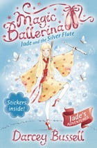 Jade and the Silver Flute (Magic Ballerina, Book 21) by Darcey Bussell