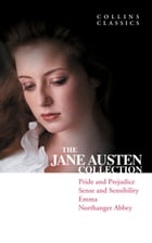 The Jane Austen Collection: Pride and Prejudice, Sense and Sensibility, Emma and Northanger Abbey (Collins Classics) by Jane Austen