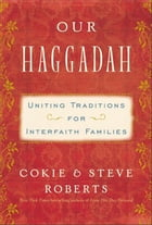 Our Haggadah: Uniting Traditions for Interfaith Families by Cokie Roberts