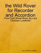 the Wild Rover for Recorder and Accordion - Pure Duet Sheet Music By Lars Christian Lundholm by Lars Christian Lundholm