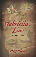 Gabriella's Law Book One by Angelique