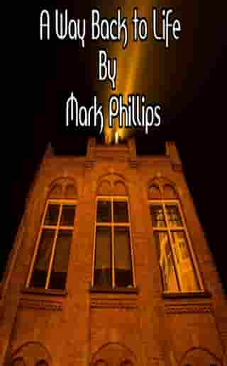 A Way Back to Life by Mark Phillips