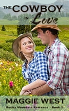 The Cowboy in Love: Rocky Mountain Romance, #2 by Maggie West