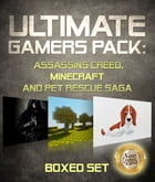 Ultimate Gamers Pack Assassins Creed, Minecraft and Pet Rescue Saga: 3 Books In 1 Boxed Set by Speedy Publishing