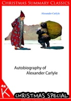 Autobiography Of Alexander Carlyle by Alexander Carlyle