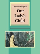 Our Lady's Child by Grimm's Fairytale