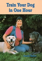 Train Your Dog in One Hour by Sandy Butler