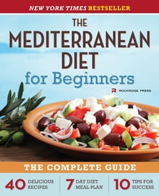 The Mediterranean Diet for Beginners: The Complete Guide - 40 Delicious Recipes, 7-Day Diet Meal…