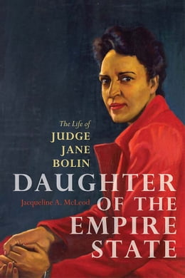 Book Daughter of the Empire State: The Life of Judge Jane Bolin by Jacqueline A. McLeod