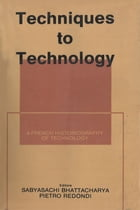 Techniques to Technology: A French Historiography of Technology