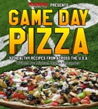 Game Day Pizza: 32 healthy recipes from across the u.s.a.