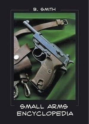 The Small Arms Encyclopedia Global Edition