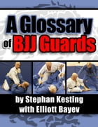 A Glossary of BJJ Guards by Stephan Kesting