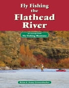 Fly Fishing the Flathead River: An Excerpt from Fly Fishing Montana by Brian Grossenbacher