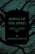 Songs Of The Spirit by Aleister Crowley