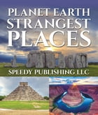 Planet Earth Strangest Places: Fun Facts and Pictures for Kids by Speedy Publishing