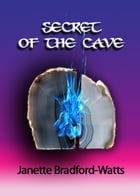 Secret of the Cave by Janette Bradford Watts